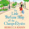 The Little Perfume Shop Off The Champs-Élysées, By Rebecca Raisin, Read by Sally Scott
