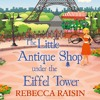 The Little Antique Shop Under The Eiffel Tower, By Rebecca Raisin, Read by Sally Scott