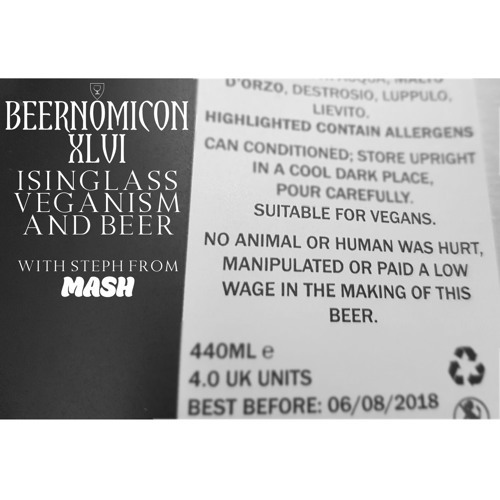 Beernomicon XLVI - Isinglass, Veganism and Beer