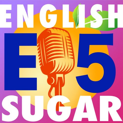 [ENGLISH] Episode #05 - Sugar