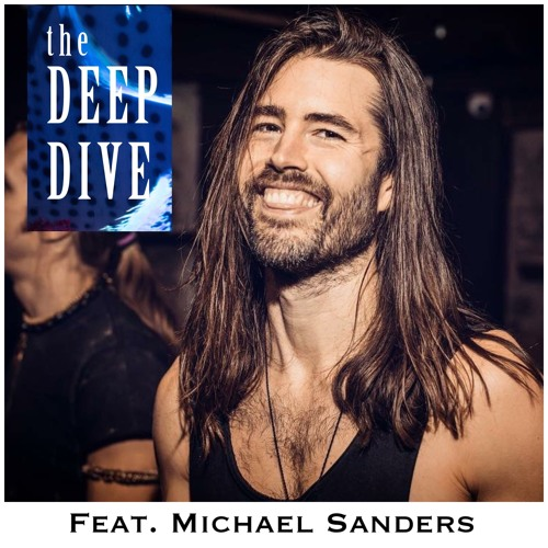 Deep Dive #67 | Michael Sanders - The Role Psychedelics Play In Success