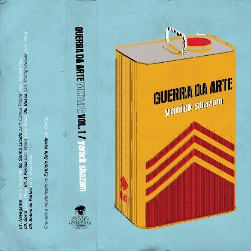 Guerra da Arte Mixtape Vol. 1 - Yanick Shazam (full tape)
