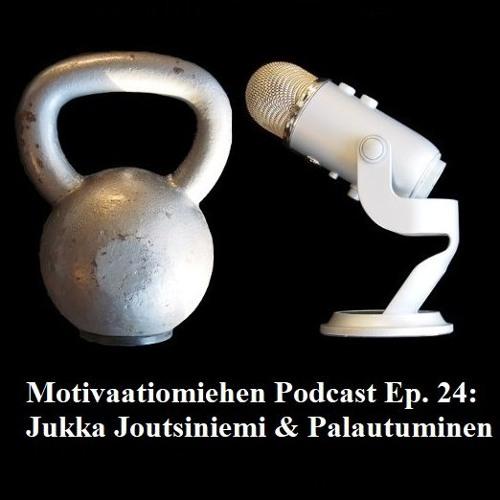 Ep. 24: Jukka Joutsiniemi & Palautuminen