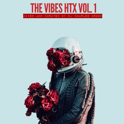 THE VIBES HTX VOL.1 - DJ CHARLEE BROWN - 001