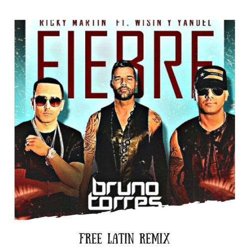 Ricky Martin Ft Wisin Y Yandel Fiebre Bruno Torres Remix Free Dl By Free Latin Music