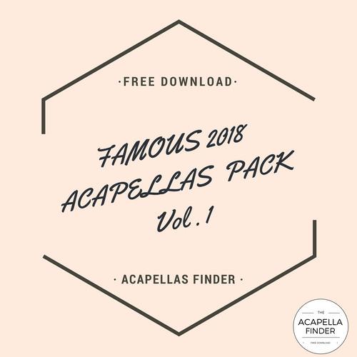 Famous 2018 Acapellas Pack Vol 1 [ft  ED SHEERAN, SELENA GOMEZ