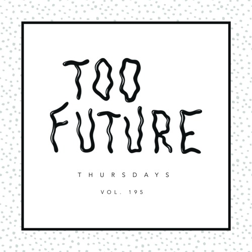 Too Future. Thursdays Vol. 195
