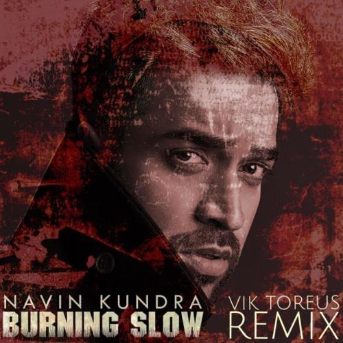Navin Kundra - Burning Slow (Vik Toreus remix)