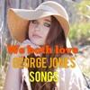 We both love George Jones songs