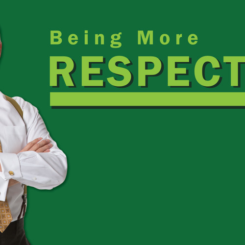 Being More Respectful - Thoughts From Kevin