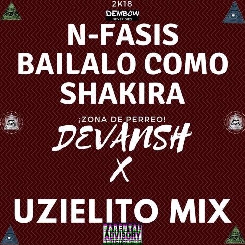 N - Fasis - Báilalo Como Shakira (UZIELITO MIX) X (DEVANSH FLIP)