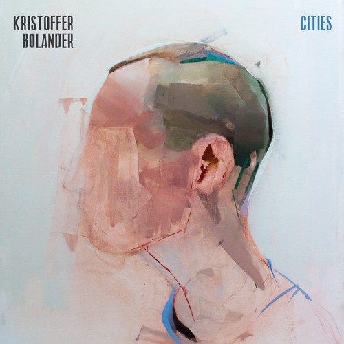 Kristoffer Bolander – Cities (from the new album out March 30th, 2018)