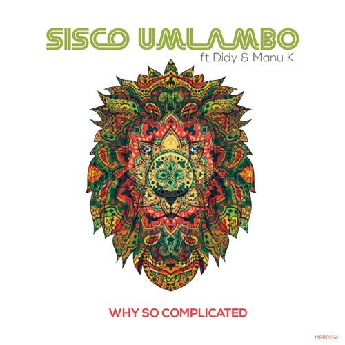 SISCO UMLAMBO - WHY SO COMPLICATED