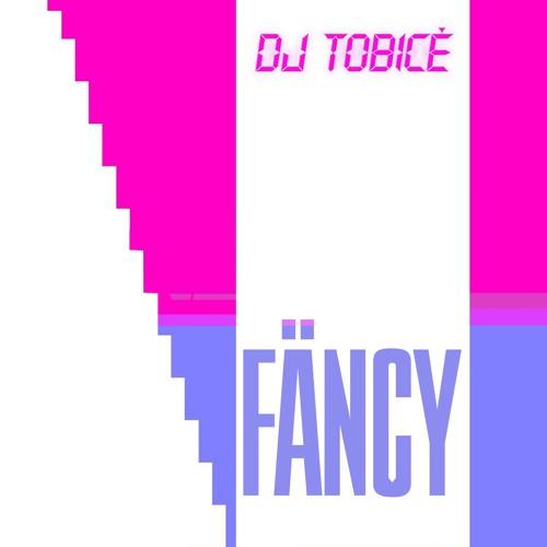 Dj Tobicé - Fäncy