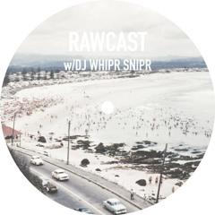 RAWCAST w/DJ Whipr Snipr