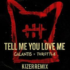 Galantis X Throttle - Tell Me You Love Me (Kizer Remix)