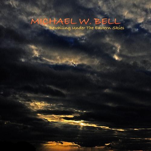 Michael W. Bell - Bewailing Under The Eastern Skies