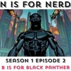 N Is For Nerd S01 E02 B Is For Black Panther Mp3