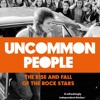 The Book I Read - Uncommon People: The Rise and Fall of The Rock Stars