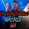 Nach Le Na { Guru Randhawa } { Punjabi Song } { Dj Song Mix } By Dj Golu Gwalior