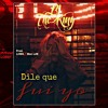 BJ The King - Dile Que Fui Yo