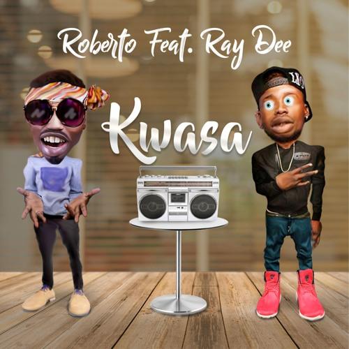 Roberto - Kwasa Feat Ray Dee