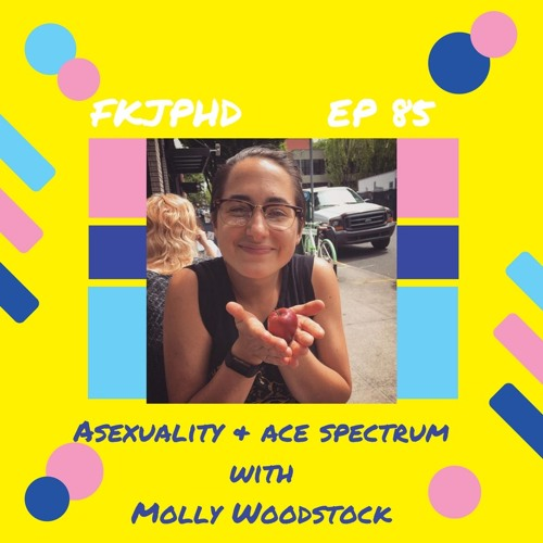 Ep 84: Asexuality & Ace Spectrum with Molly Woodstock