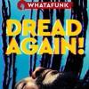 Whatafunk - Dread Again!