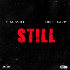 Mike Smiff Feat. Trick Daddy - Still