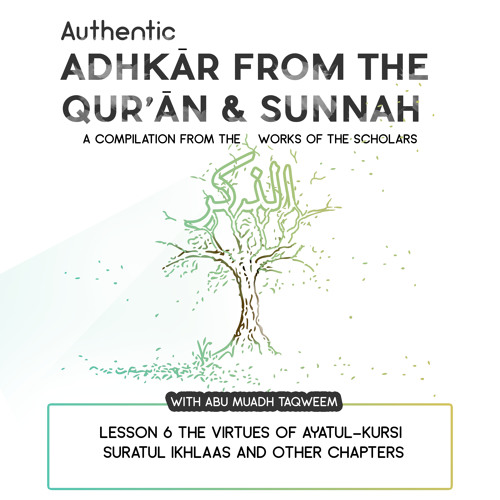 Lesson 6 The Virtues of Ayatul-Kursi Suratul Ikhlaas and other chapters
