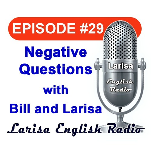 Negative Questions with Bill and Larisa English Radio Episode 29