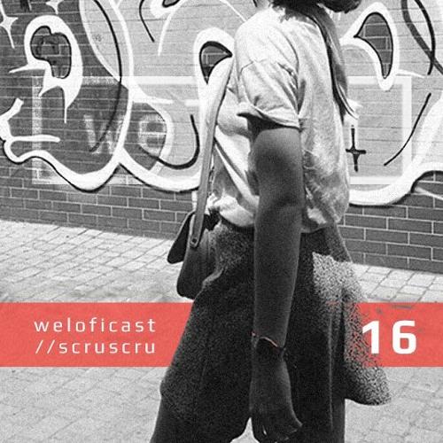 Weloficast vol. 16 w/ scruscru