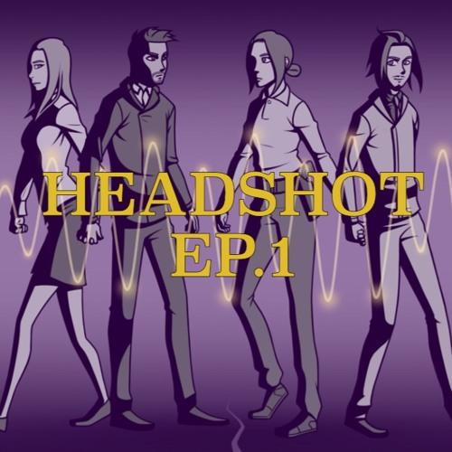 Headshot - Episode 1