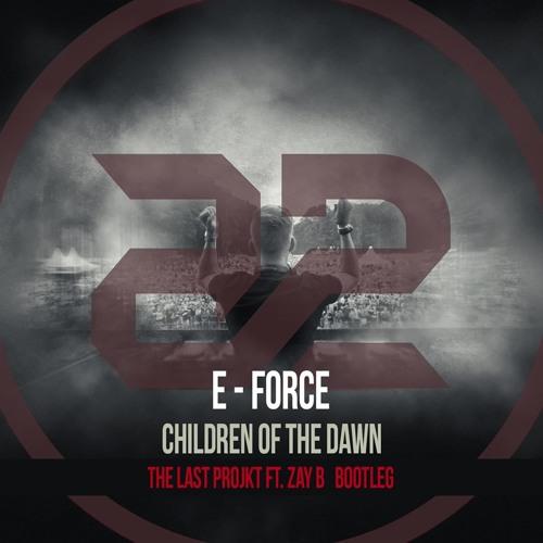 E-Force - Children of The Dawn (The Last Projkt & Zay B Bootleg)