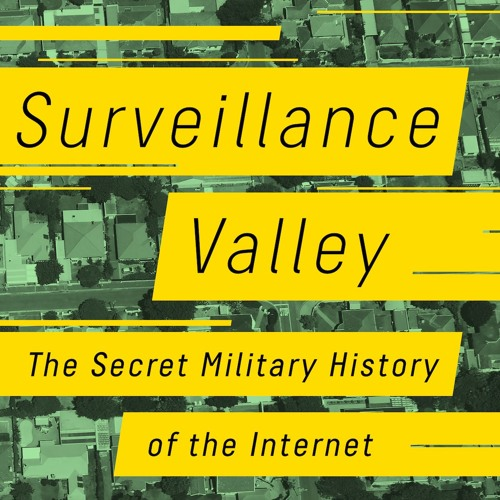 Surveillance Valley: The Secret Military History of the Internet with Yasha Levine