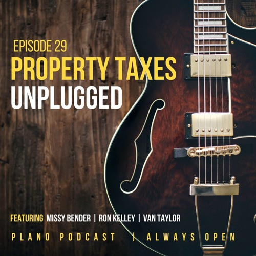 Episode 29 Plano Property Taxes Unplugged