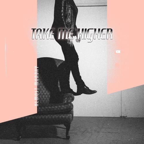 Almost Monday - Take Me Higher ( Single)