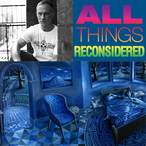 All Things Reconsidered LIVE 2/25/18 - David Welker