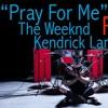 """Pray For Me"" Kendrick Lamar & The Weeknd REMIX"