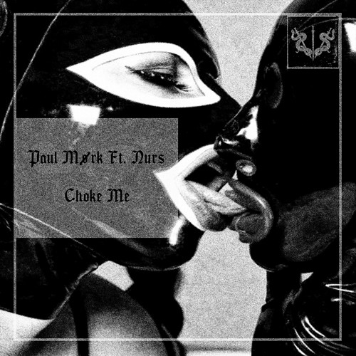 Paul Mørk - Choke Me Ft. Nurs
