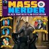 [078] Mass Nerder - Black Panther Film Disscusion with Joseph Osei Bonsu [Feb 19 2018]