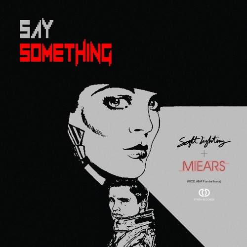Soft Lighting And MIEARS - Say Something (Prod A$AP P on the Boards)