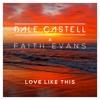Dale Castell x Faith Evans - Love Like This (Radio Edit)
