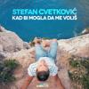 Stefan Cvetkovic Kad Bi Mogla Da Me Volis Mp3