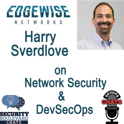 Cloud, Network Security and DevSecOps with Edgewise Networks Harry Sverdlove