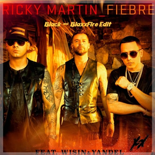 94 Ricky Martin Fiebre Ft Wisin Yandel Black Blaxxfire Edit Descargas Ilimitadas By Black Edits