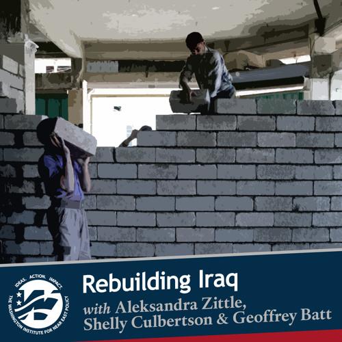 Iraqi Reconstruction with Aleksandra Zittle, Shelly Culbertson, and Geoffrey Batt