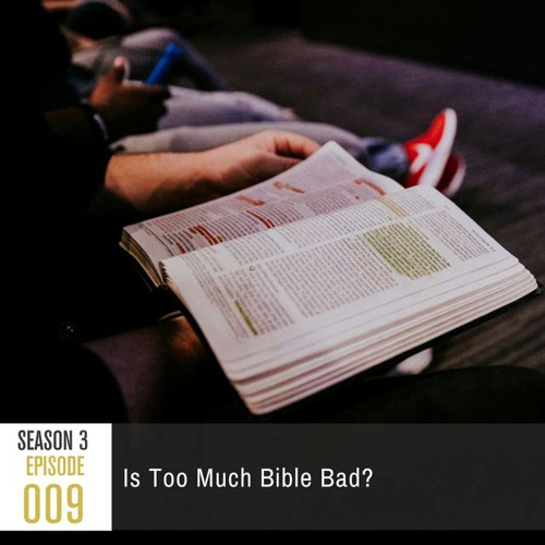Season 3, Episode 009: Is Too Much Bible Bad?