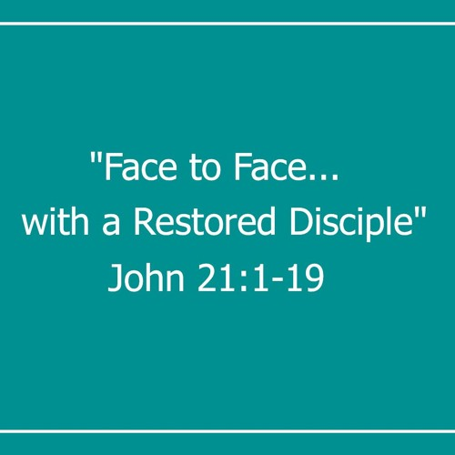 Jesus, Face to Face, with a Restored Disciple