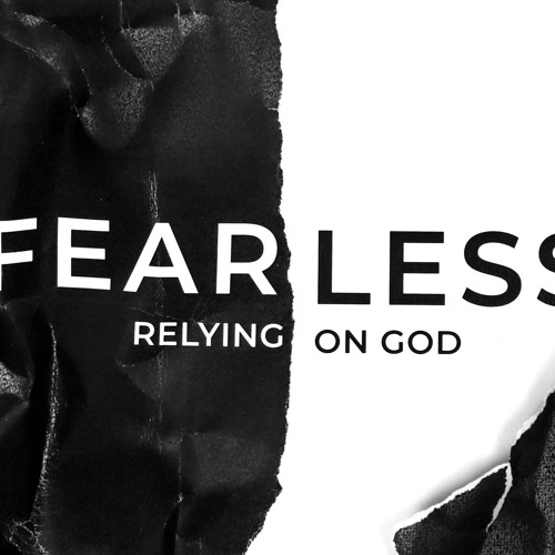 Fearless- Relying on God